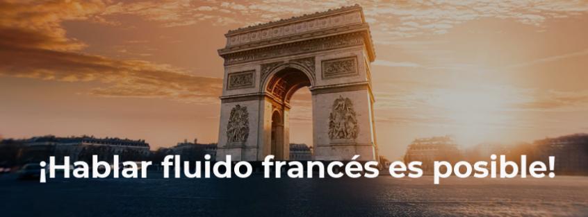 ¡Hablar fluido francés es posible!